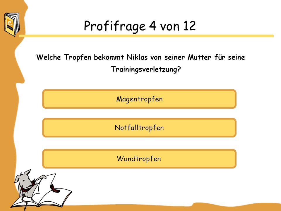Profifrage 4 von 12 Welche Tropfen bekommt Niklas von seiner Mutter für seine Trainingsverletzung Magentropfen.