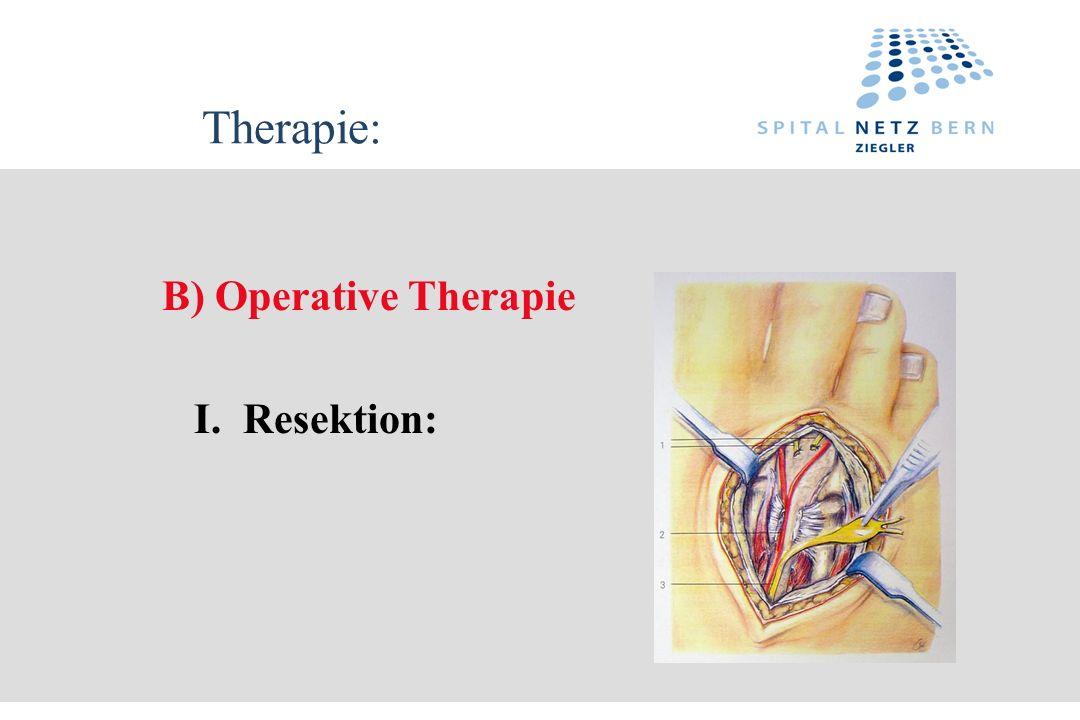 Therapie: B) Operative Therapie I. Resektion: