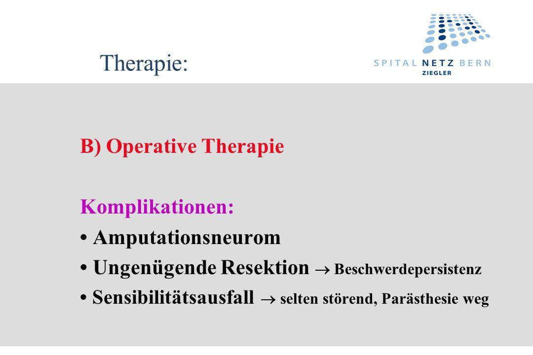 Therapie: B) Operative Therapie Komplikationen: • Amputationsneurom