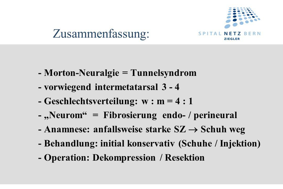 Zusammenfassung: - Morton-Neuralgie = Tunnelsyndrom