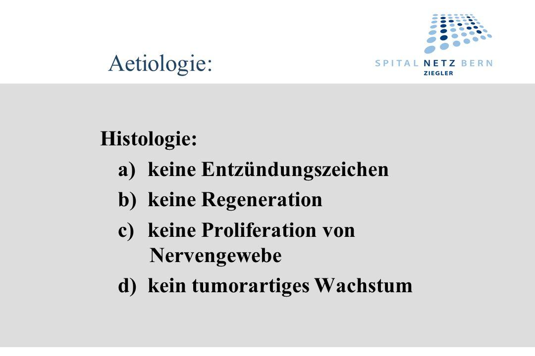 Aetiologie: Histologie: a) keine Entzündungszeichen