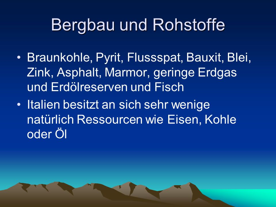 Bergbau und RohstoffeBraunkohle, Pyrit, Flussspat, Bauxit, Blei, Zink, Asphalt, Marmor, geringe Erdgas und Erdölreserven und Fisch.