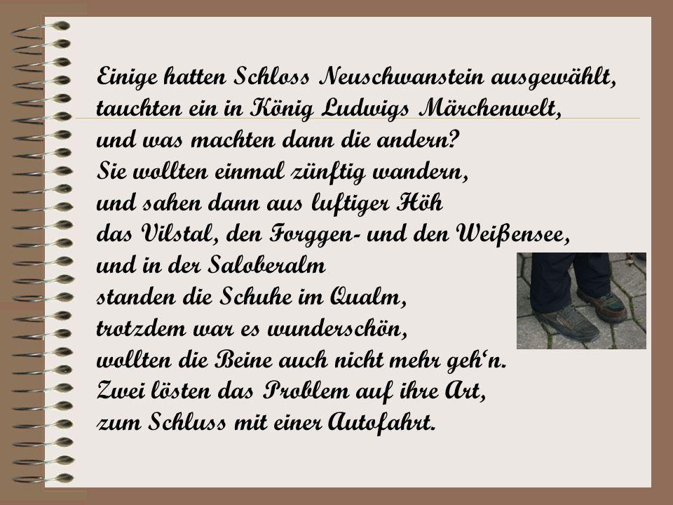 Einige hatten Schloss Neuschwanstein ausgewählt, tauchten ein in König Ludwigs Märchenwelt, und was machten dann die andern.