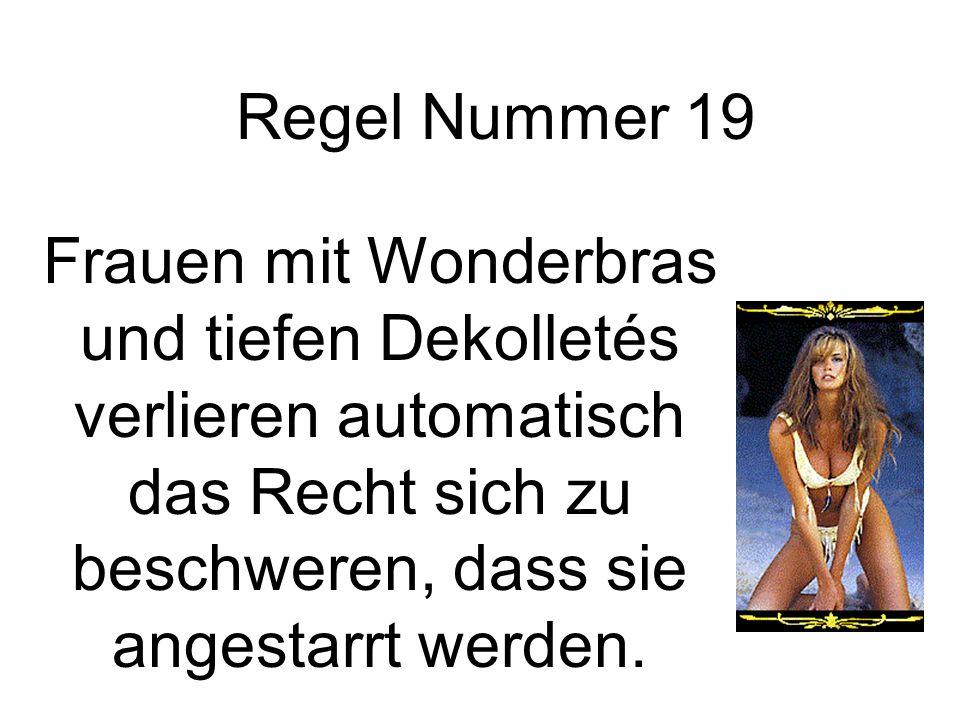 Regel Nummer 19Frauen mit Wonderbras und tiefen Dekolletés verlieren automatisch das Recht sich zu beschweren, dass sie angestarrt werden.
