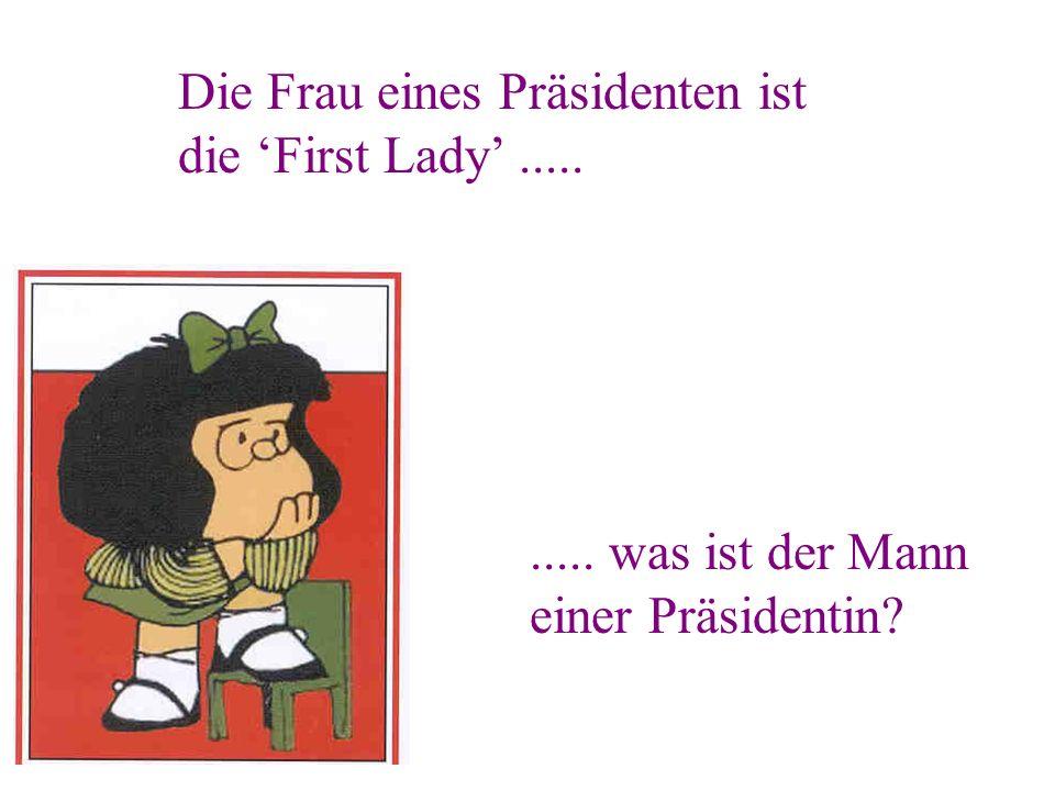 Die Frau eines Präsidenten ist die 'First Lady' .....