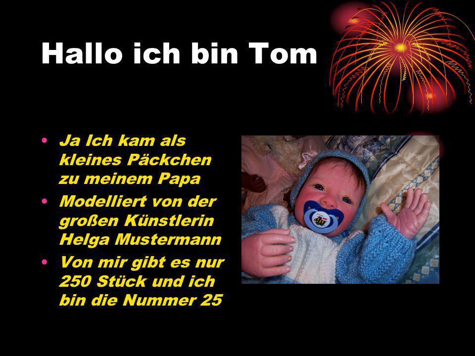 Hallo ich bin Tom Ja Ich kam als kleines Päckchen zu meinem Papa