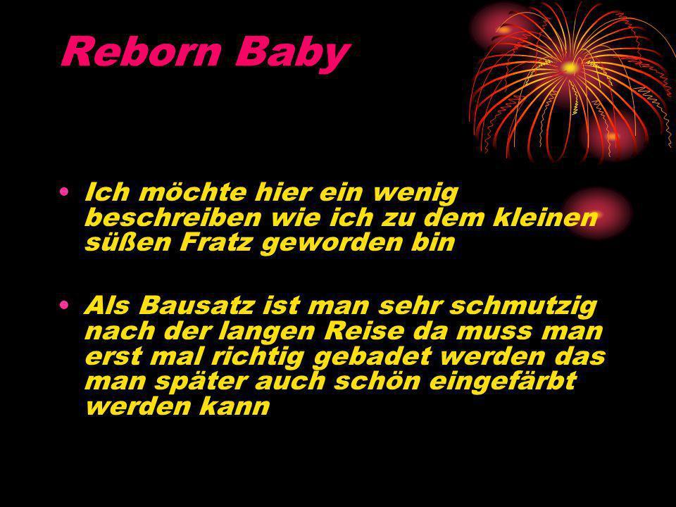 Reborn Baby Ich möchte hier ein wenig beschreiben wie ich zu dem kleinen süßen Fratz geworden bin.