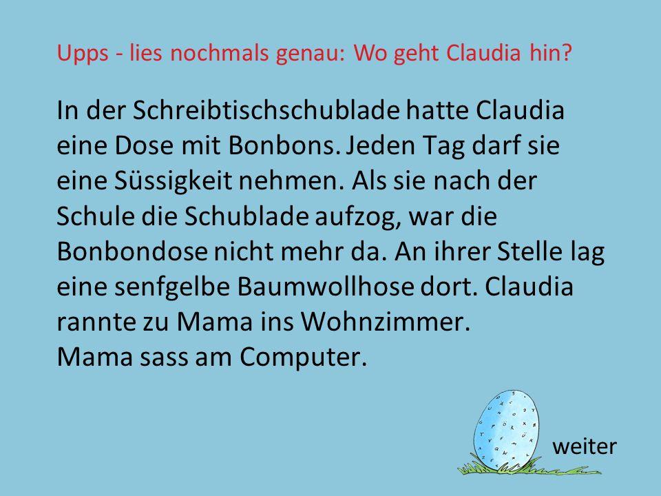 Upps - lies nochmals genau: Wo geht Claudia hin