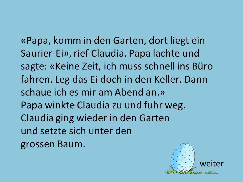 «Papa, komm in den Garten, dort liegt ein Saurier-Ei», rief Claudia
