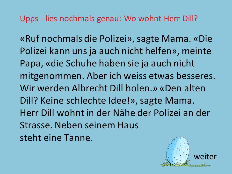 Upps - lies nochmals genau: Wo wohnt Herr Dill