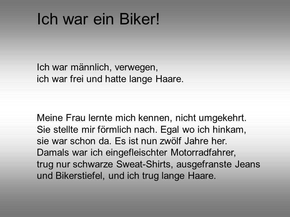 Ich war ein Biker! Ich war männlich, verwegen,