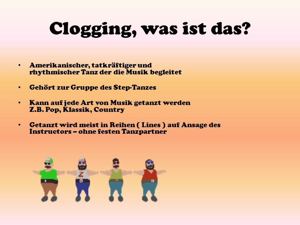 Clogging, was ist das Amerikanischer, tatkräftiger und rhythmischer Tanz der die Musik begleitet. Gehört zur Gruppe des Step-Tanzes.