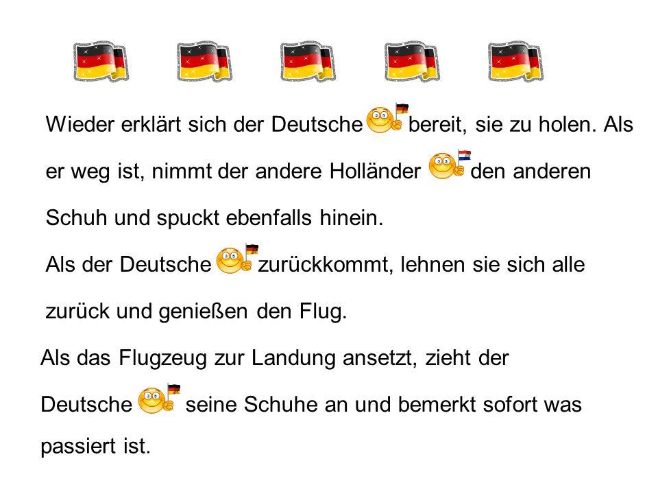 Wieder erklärt sich der Deutsche