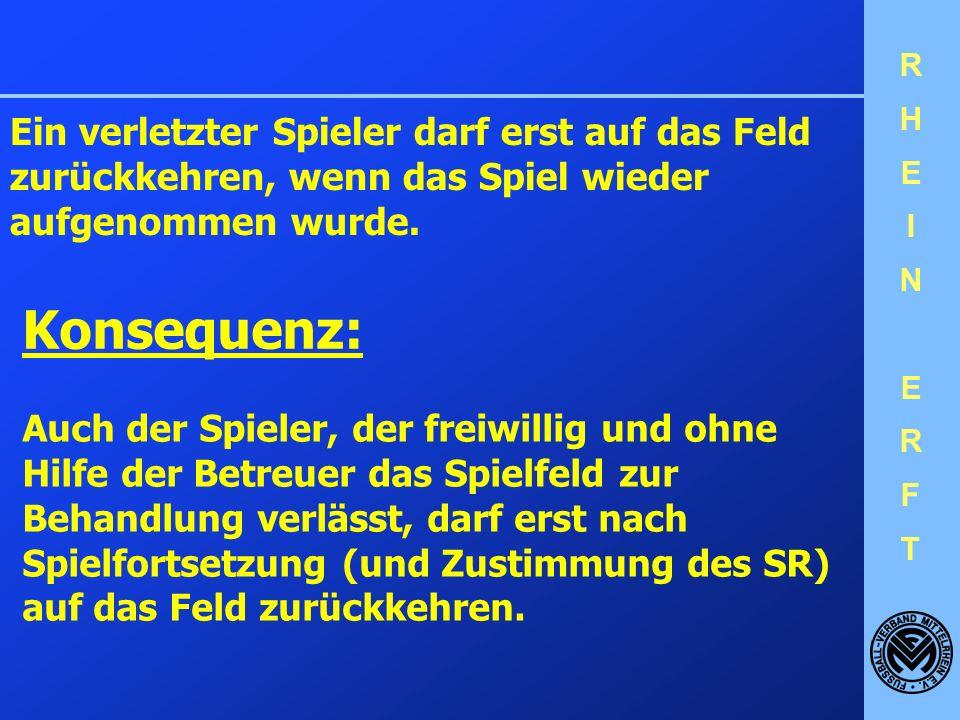 Ein verletzter Spieler darf erst auf das Feld zurückkehren, wenn das Spiel wieder aufgenommen wurde.