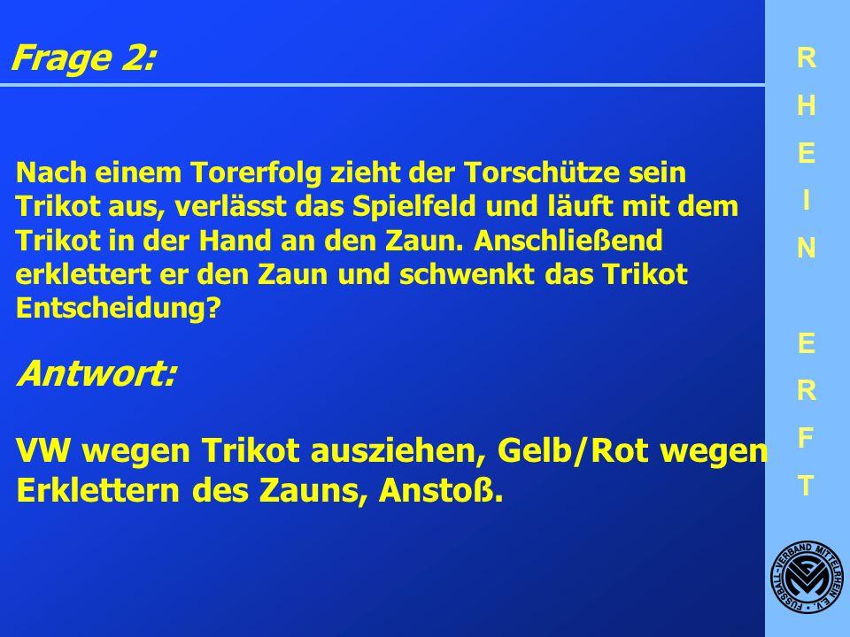 Frage 2: Antwort: VW wegen Trikot ausziehen, Gelb/Rot wegen