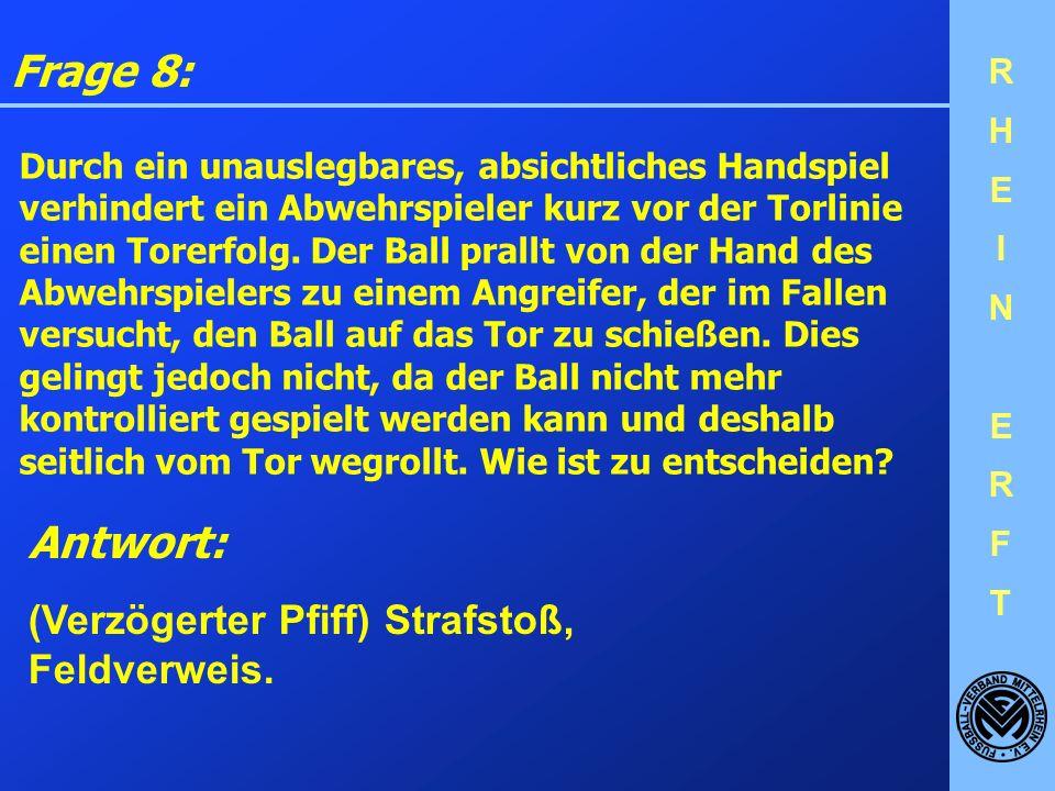 Frage 8: Antwort: (Verzögerter Pfiff) Strafstoß, Feldverweis.