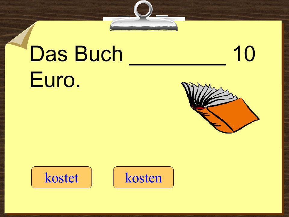 Das Buch ________ 10 Euro. kostet kosten