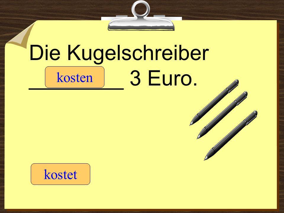 Die Kugelschreiber ________ 3 Euro.