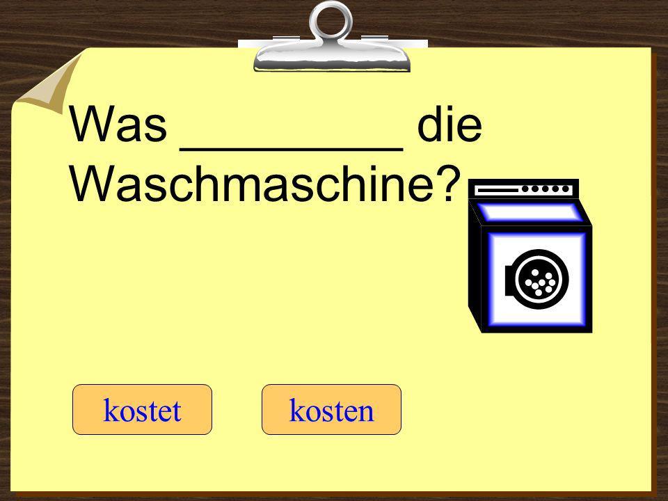 Was ________ die Waschmaschine