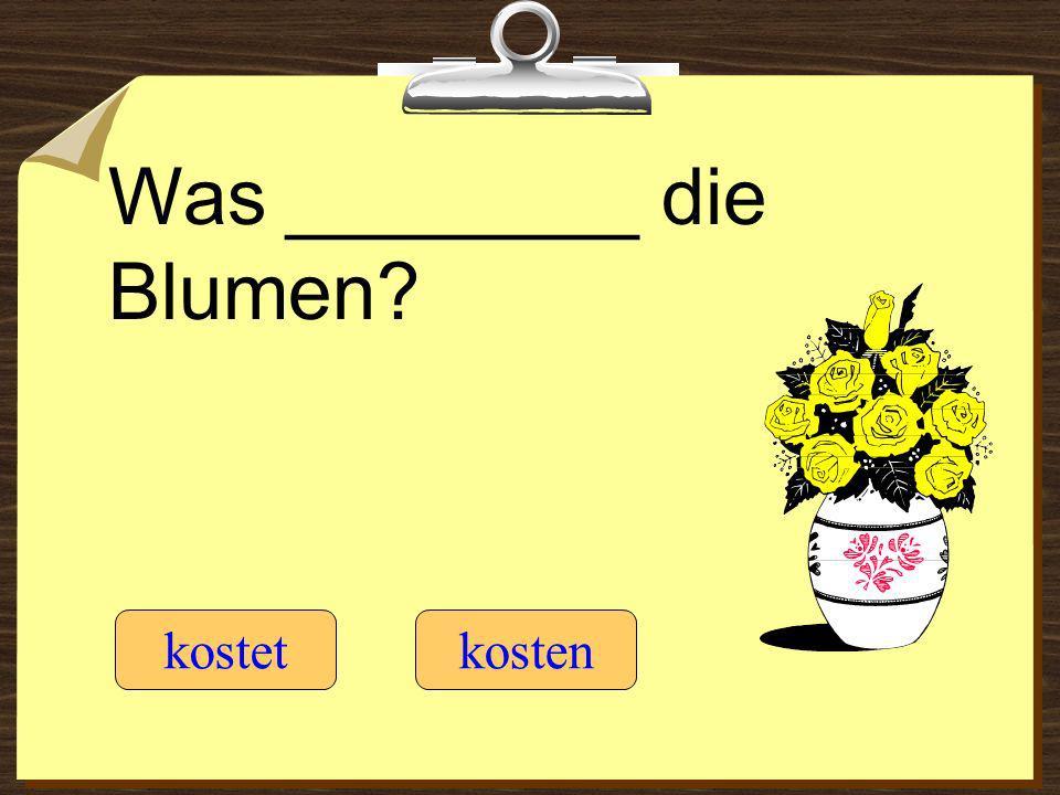 Was ________ die Blumen