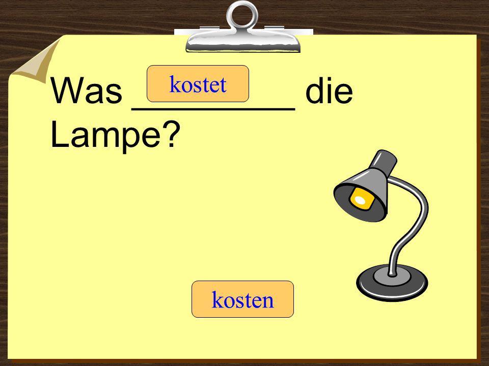 Was ________ die Lampe kostet kosten