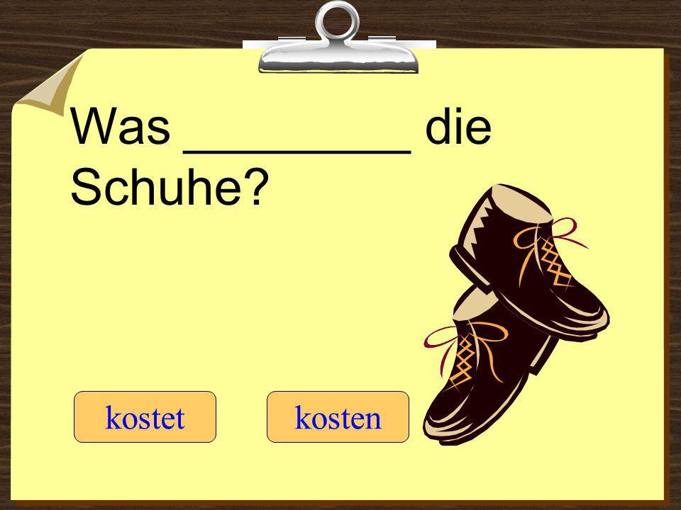Was ________ die Schuhe