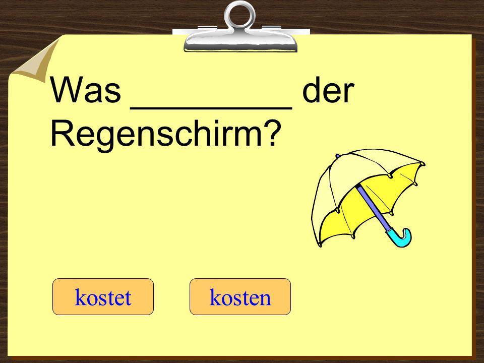 Was ________ der Regenschirm