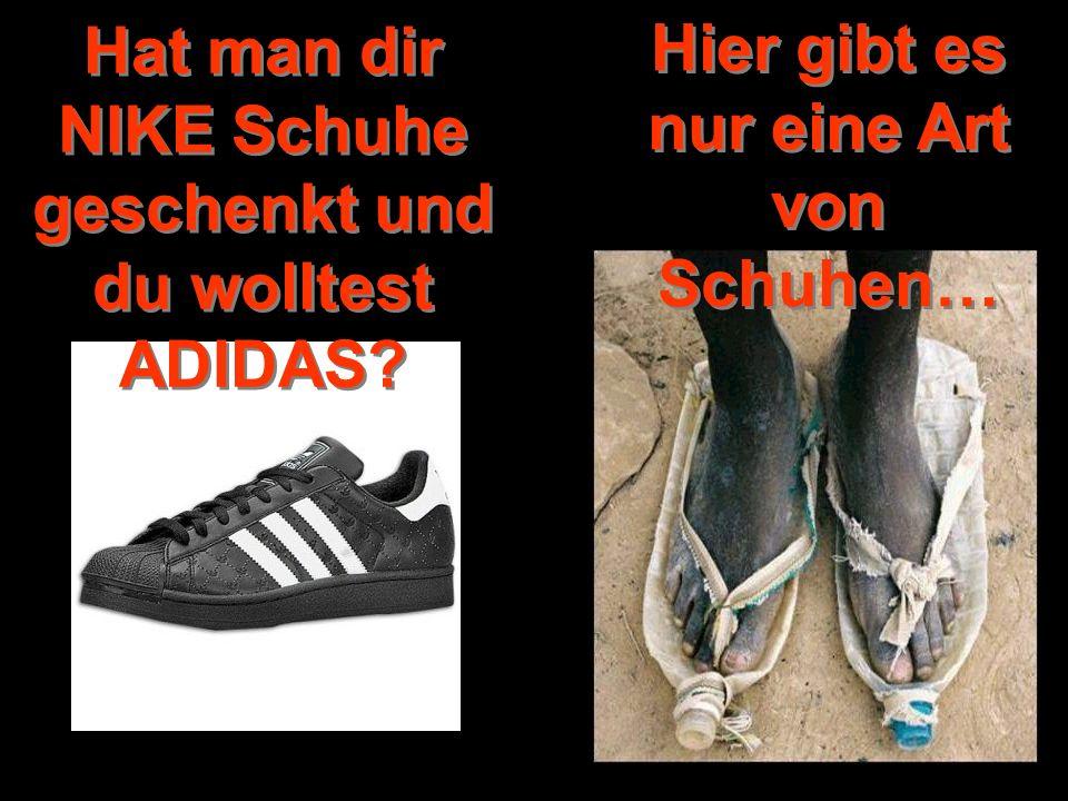 Hier gibt es nur eine Art von Schuhen…
