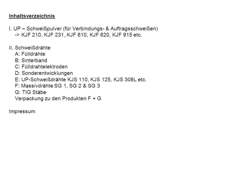 Inhaltsverzeichnis I. UP – Schweißpulver (für Verbindungs- & Auftragsschweißen) -> KJF 210, KJF 231, KJF 610, KJF 620, KJF 915 etc.