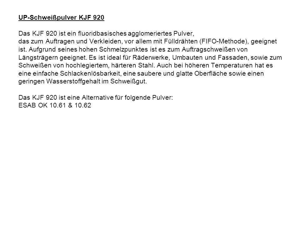 UP-Schweißpulver KJF 920 Das KJF 920 ist ein fluoridbasisches agglomeriertes Pulver,