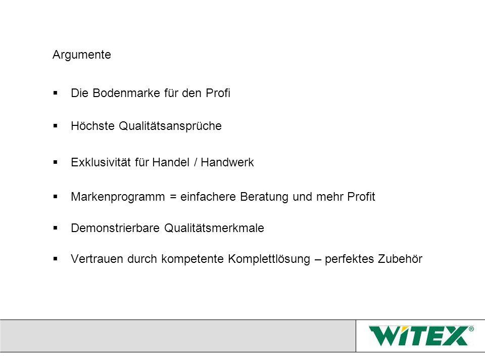 Argumente Die Bodenmarke für den Profi. Höchste Qualitätsansprüche. Exklusivität für Handel / Handwerk.