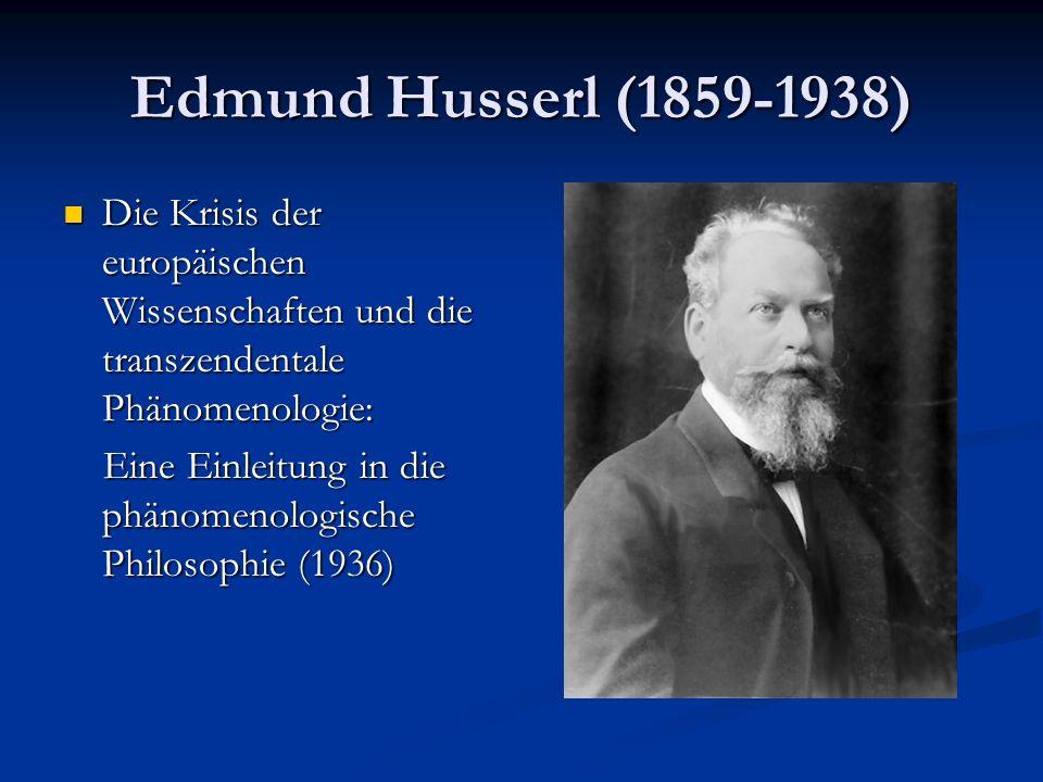 Edmund Husserl (1859-1938) Die Krisis der europäischen Wissenschaften und die transzendentale Phänomenologie: