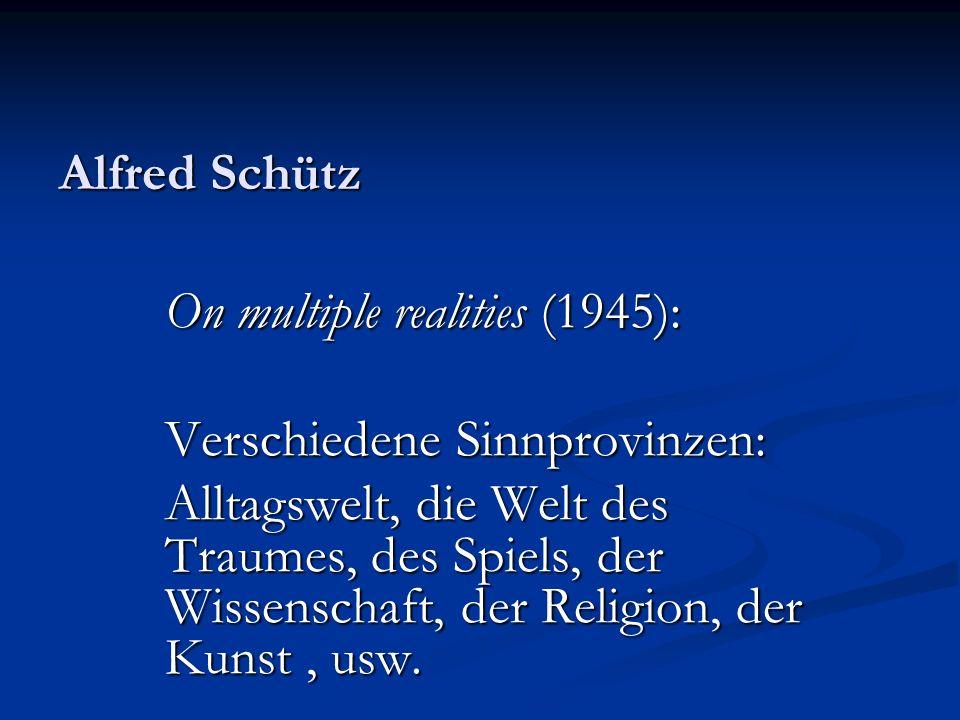 Alfred Schütz On multiple realities (1945): Verschiedene Sinnprovinzen: