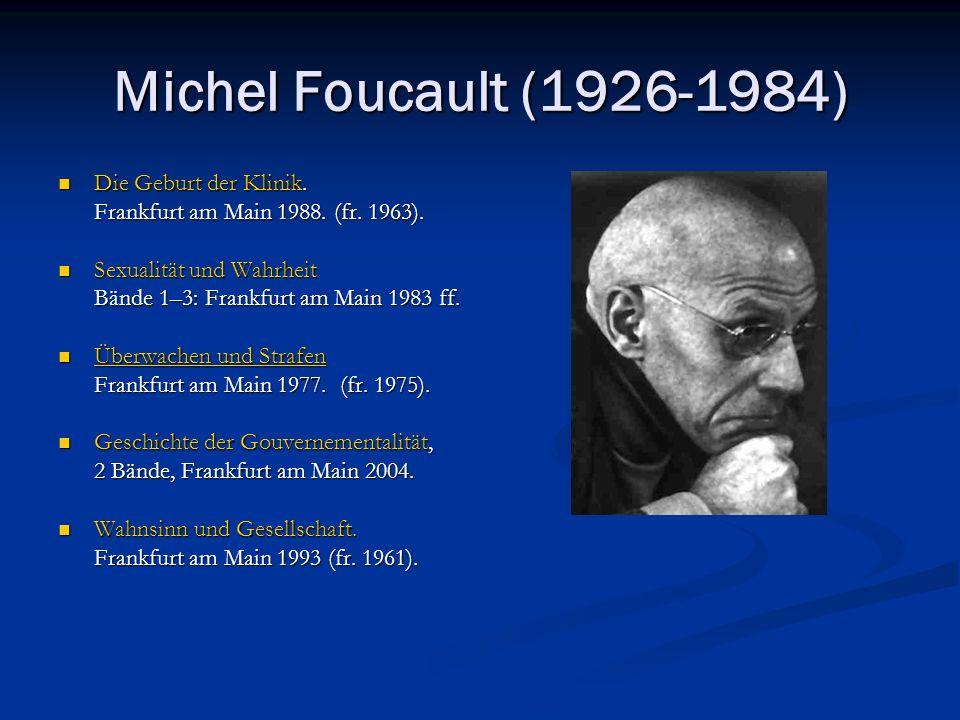 Michel Foucault (1926-1984) Die Geburt der Klinik.