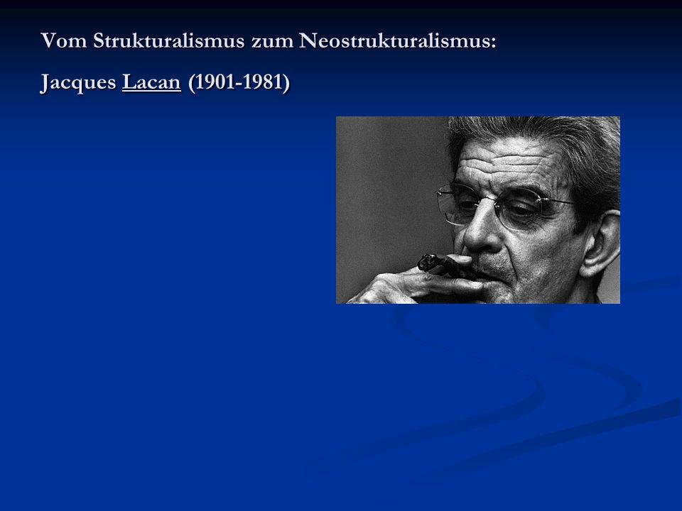 Vom Strukturalismus zum Neostrukturalismus: Jacques Lacan (1901-1981)