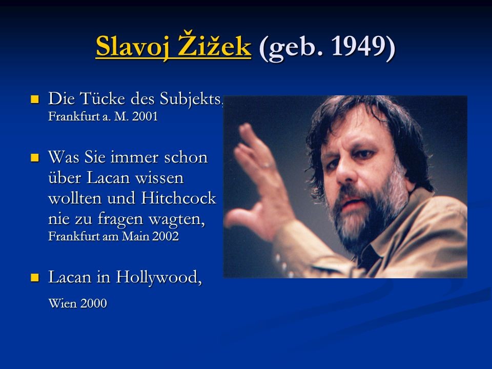 Slavoj Žižek (geb. 1949) Die Tücke des Subjekts, Frankfurt a. M. 2001