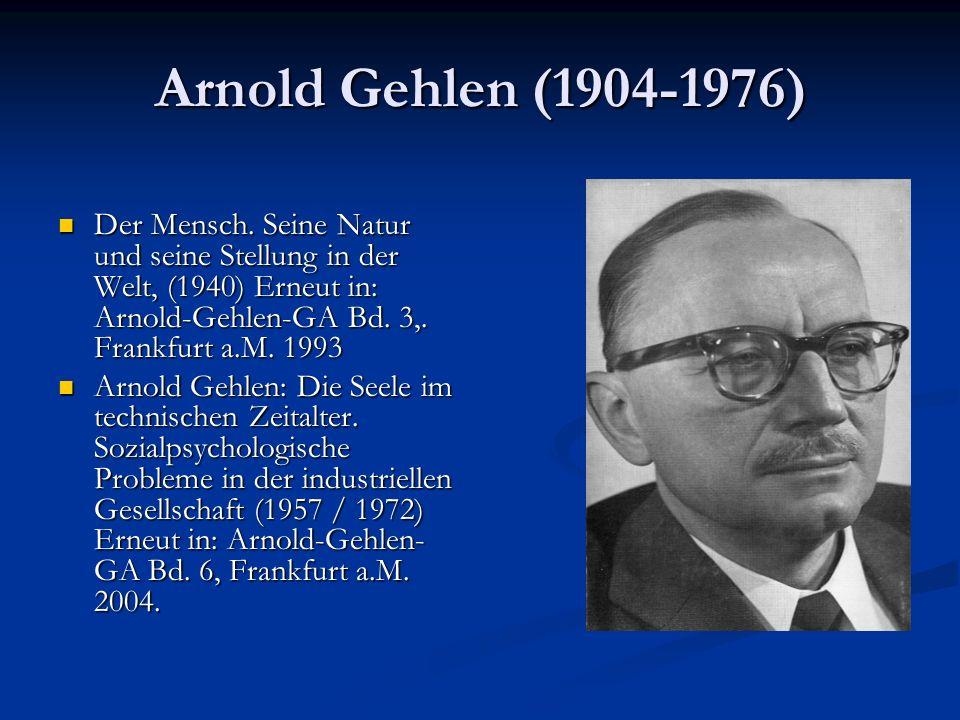 Arnold Gehlen (1904-1976) Der Mensch. Seine Natur und seine Stellung in der Welt, (1940) Erneut in: Arnold-Gehlen-GA Bd. 3,. Frankfurt a.M. 1993.