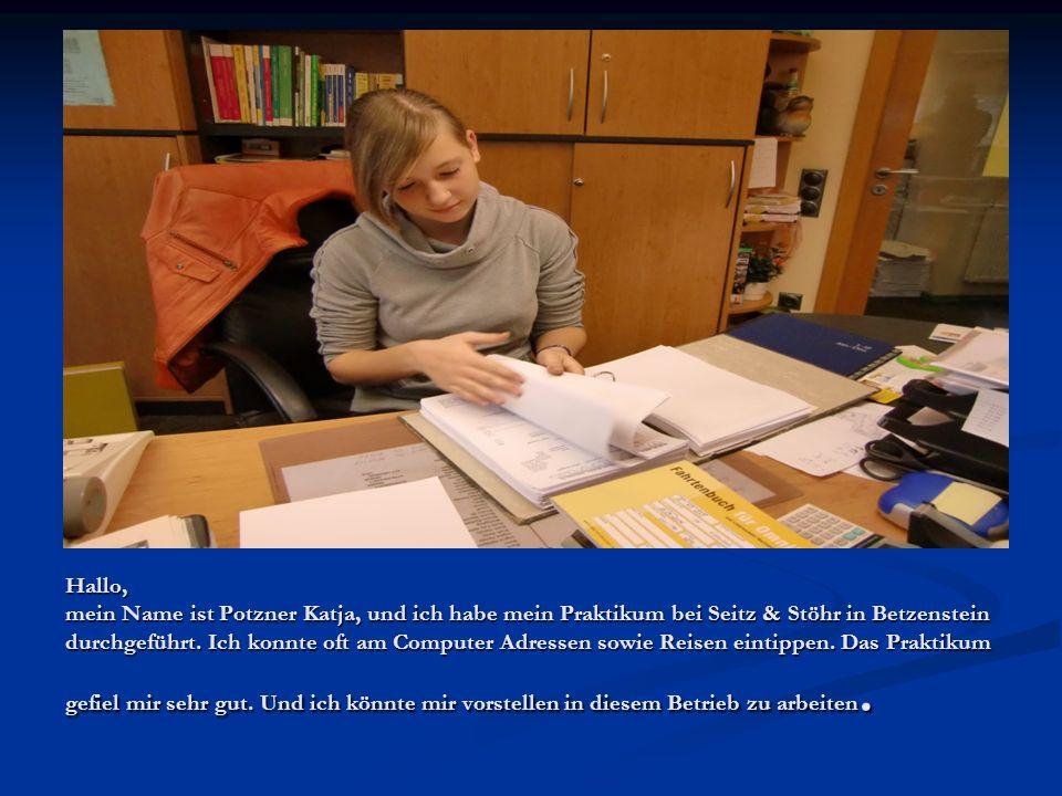 Hallo, mein Name ist Potzner Katja, und ich habe mein Praktikum bei Seitz & Stöhr in Betzenstein durchgeführt.