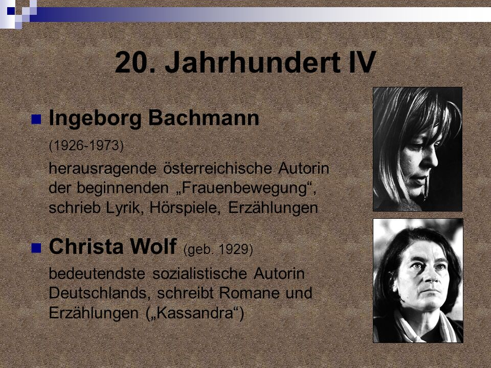 20. Jahrhundert IV Ingeborg Bachmann Christa Wolf (geb. 1929)