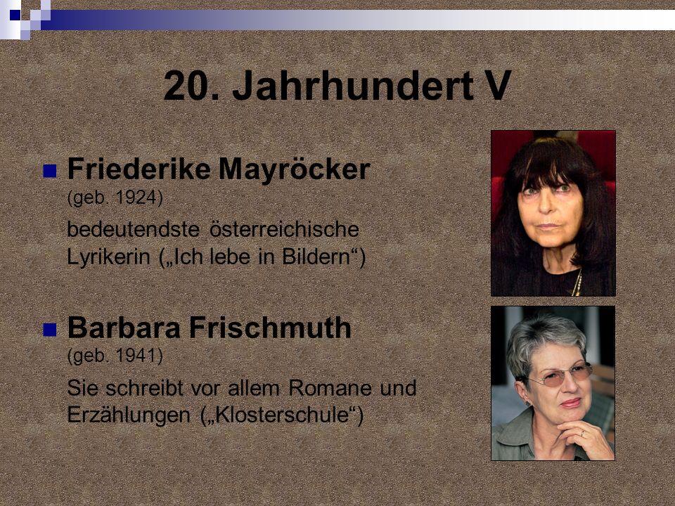 20. Jahrhundert V Friederike Mayröcker (geb. 1924) Barbara Frischmuth