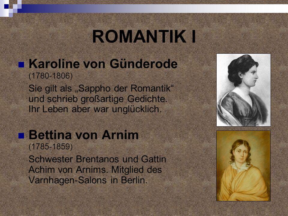 ROMANTIK I Karoline von Günderode (1780-1806) Bettina von Arnim