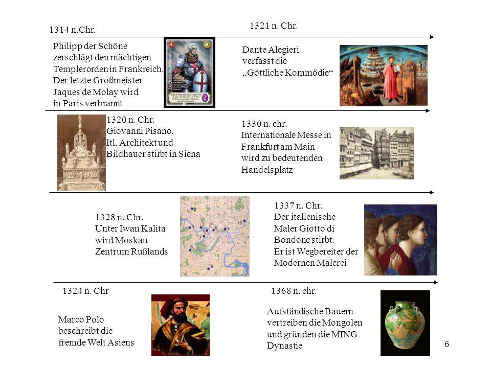 1321 n. Chr. 1314 n.Chr. Philipp der Schöne. zerschlägt den mächtigen. Templerorden in Frankreich.