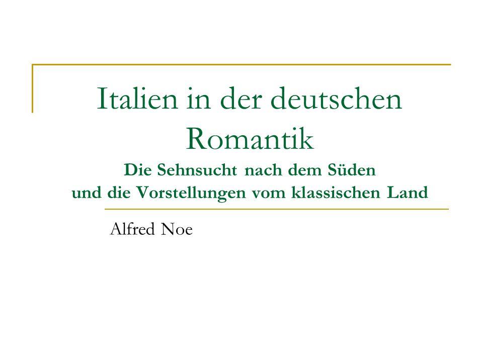 Italien in der deutschen Romantik Die Sehnsucht nach dem Süden und die Vorstellungen vom klassischen Land