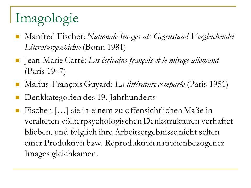 Imagologie Manfred Fischer: Nationale Images als Gegenstand Vergleichender Literaturgeschichte (Bonn 1981)