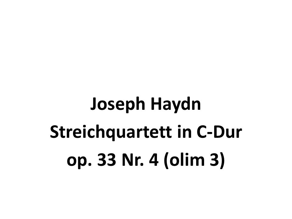 Joseph Haydn Streichquartett in C-Dur op. 33 Nr. 4 (olim 3)