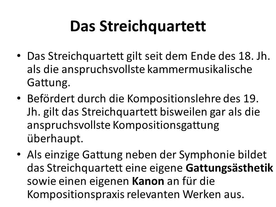 Das Streichquartett Das Streichquartett gilt seit dem Ende des 18. Jh. als die anspruchsvollste kammermusikalische Gattung.