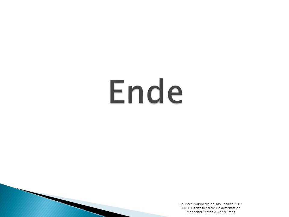 Ende Sources: wikipedia.de; MS Encarta 2007