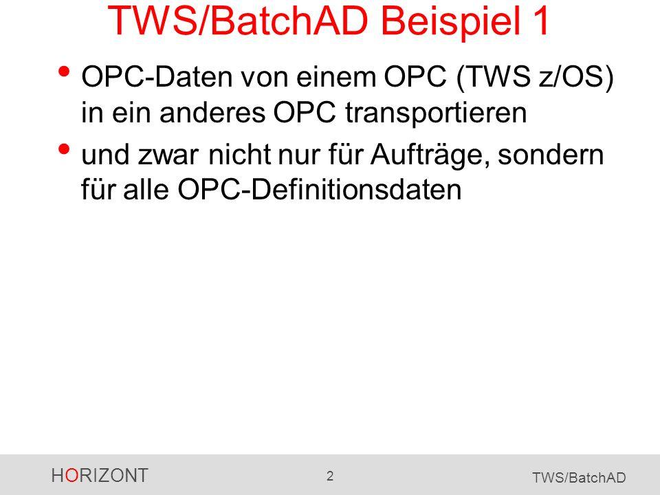 TWS/BatchAD Beispiel 1OPC-Daten von einem OPC (TWS z/OS) in ein anderes OPC transportieren.