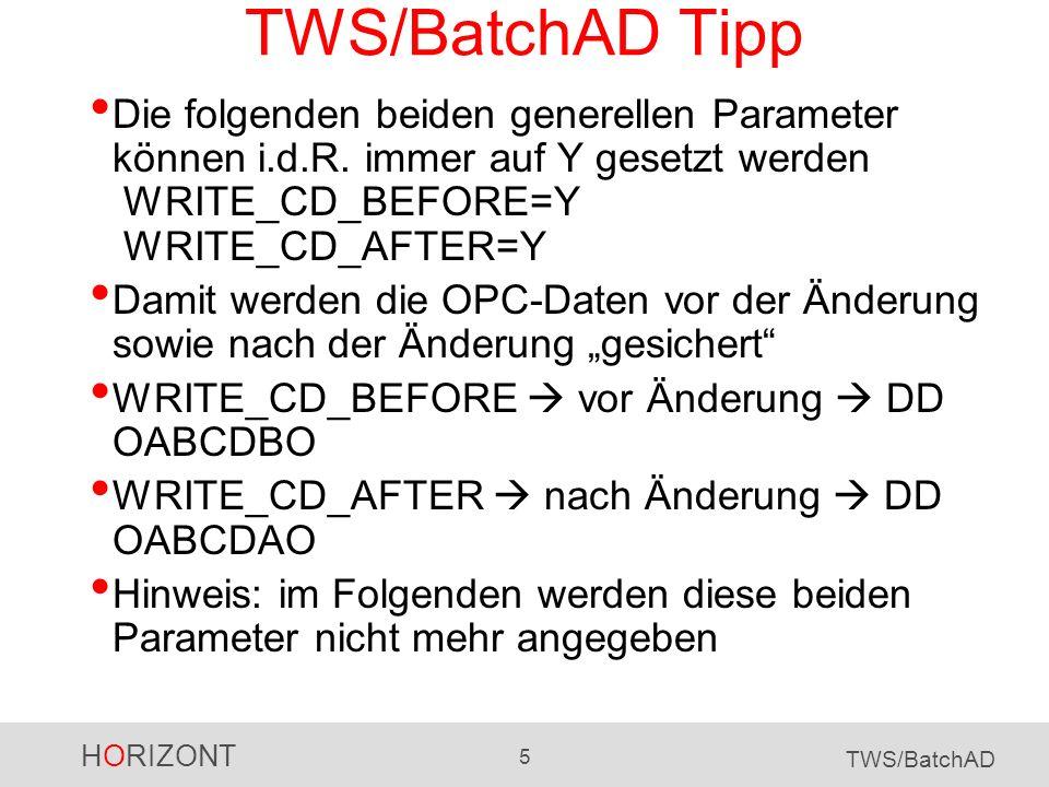 TWS/BatchAD TippDie folgenden beiden generellen Parameter können i.d.R. immer auf Y gesetzt werden WRITE_CD_BEFORE=Y WRITE_CD_AFTER=Y.