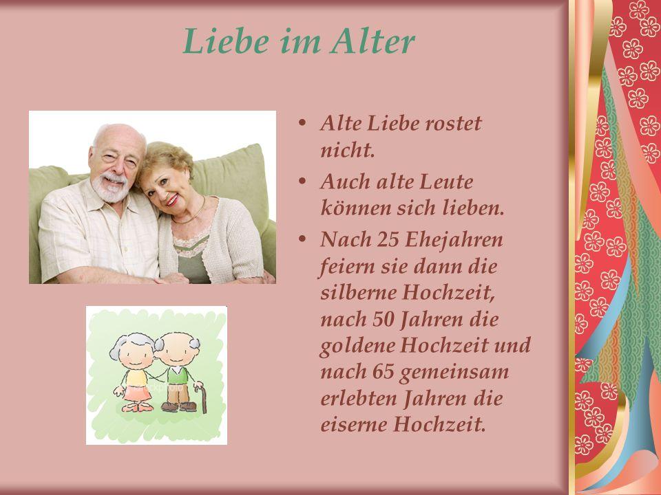 Liebe im Alter Alte Liebe rostet nicht.